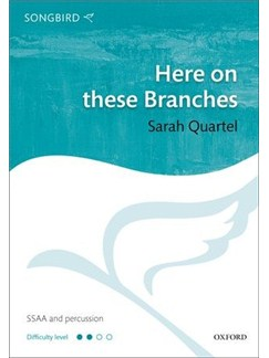 Sarah Quartel: Here On These Branches Books | SSAA, Percussion