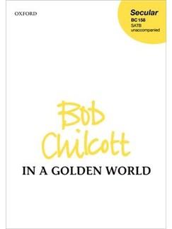 Bob Chilcott: In A Golden World Books | SATB