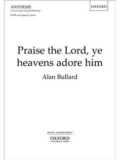 Alan Bullard: Praise The Lord, Ye Heavens Adore Him Books | SATB, Piano Accompaniment, Organ Accompaniment