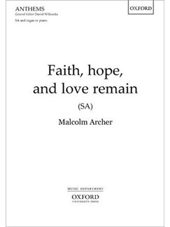 Malcolm Archer: Faith, Hope, And Love Remain (SA/Organ) Books | Soprano, Alto, Piano Accompaniment, Organ Accompaniment