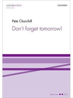 Pete Churchill: Don't Forget Tomorrow Books | SATB, Piano Accompaniment