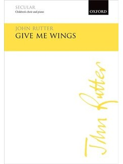 John Rutter: Give Me Wings- Children's Choir Unison Books | Piano Accompaniment