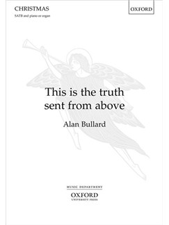 Alan Bullard: This Is The Truth Sent From Above Books | SATB, Piano Accompaniment