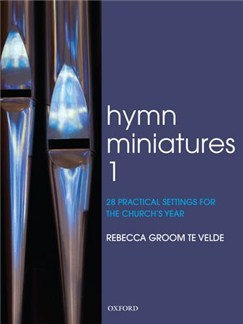 Rebecca Groom te Velde: Hymn Miniatures 1 - 28 Practical Settings For The Church's Year Books | Organ