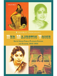 Kiranmayi Indraganti: Her Majestic Voice - South Indian Female Playback Singers And Stardom, 1945-1955 Books |