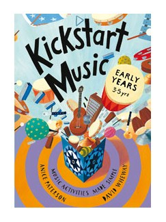 Anice Paterson/David Wheway: Kickstart Music Early Years - Music Activities Made Simple (3-5 Year-Olds) Books |