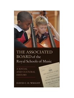 David Wright: The Associated Board Of The Royal Schools Of Music - A Social And Cultural History Books |