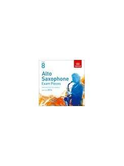 Grade 8: Alto Saxophone Exam Pieces - The Complete Syllabus Starting 2014 CDs | Alto Saxophone, Piano Accompaniment