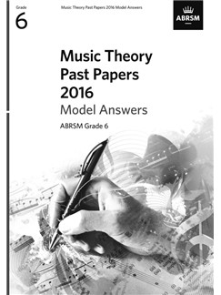 ABRSM Music Theory Past Papers 2016 Model Answers: Grade 6 Books |