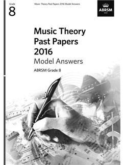 ABRSM Music Theory Past Papers 2016 Model Answers: Grade 8 Books |