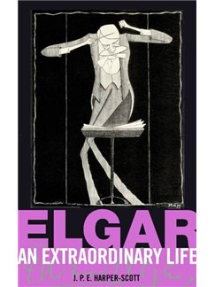 J.P.E. Harper-Scott: Elgar - An Extraordinary Life Books |