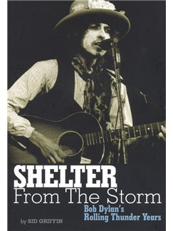 Sid Griffin: Shelter From The Storm - Bob Dylan's Rolling Thunder Years Books |