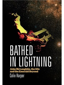 Colin Harper: Bathed In Lightning - John McLaughlin, The 60s And The Emerald Beyond Buch |