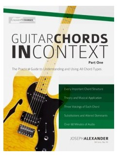 Joseph Alexander: Guitar Chords In Context - Part One: Construction And Application Books | Guitar