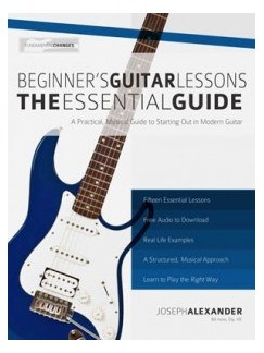 Joseph Alexander: Beginner's Guitar Lessons - The Essential Guide Books | Guitar