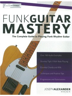 Joseph Alexander: Funk Guitar Mastery - The Complete Guide To Playing Funk Rhythm Guitar Books | Guitar