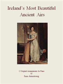 June Armstrong: Ireland's Most Beautiful Ancient Airs -  15 Original Arrangements For Piano Books | Piano