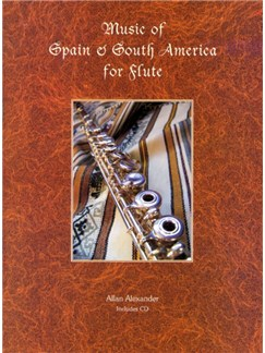 Allan Alexander: Music Of Spain And South America For Flute Books and CDs | Flute (with Chord Symbols)