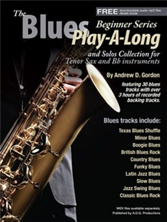 Andrew D. Gordon: The Blues Play-A-Long And Solos Collection For Bb (Tenor) Sax - Beginner Series (Book/Online Audio) Books and Digital Audio | Tenor Saxophone