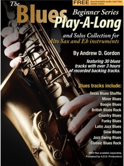 Andrew D. Gordon: The Blues Play-A-Long And Solos Collection For Eb (Alto) Sax - Beginner Series (Book/Online Audio) Books and Digital Audio | Alto Saxophone