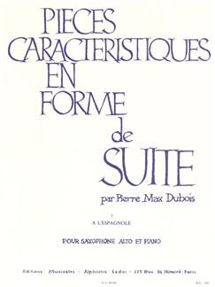 Pierre-Max DUBOIS - Pièces caractéristiques en forme de suite pour saxophone alto et Piano: À l'espagnole (I) Livre | Saxophone, Piano, Partitions