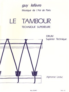 Guy Lefèvre: Le Tambour, Technique Supérieure/Drum, Superior Technique Books | Percussion, Drums