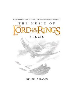 Doug Adams:  The Music of the Lord of the Rings Films - A Comprehensive Account of Howard Shore's Scores Books |