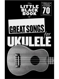 The Little Black Songbook: Great Songs For Ukulele Books | Ukulele