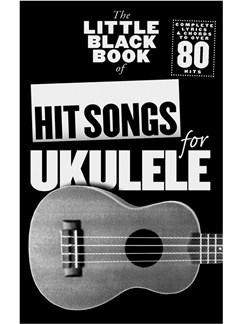 The Little Black Songbook: Hit Songs For Ukulele Books | Ukulele