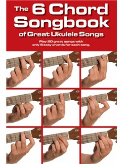 The 6 Chord Songbook Of Great Ukulele Songs Books | Lyrics & Chords, Ukulele