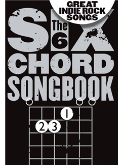 The 6 Chord Songbook Of Great Indie Rock Songs Books | Lyrics & Chords