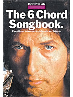 Bob Dylan: The 6 Chord Songbook Books | Lyrics & Chords, with guitar chord boxes