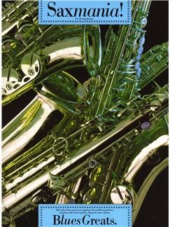 Saxmania! Blues Greats Books | Alto Saxophone, Tenor Saxophone, Soprano Saxophone, Baritone Saxophone