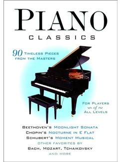 Piano Classics: Ninety Timeless Pieces From The Masters Books | Piano