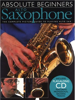Absolute Beginners: Alto Saxophone Books and CDs | Alto Saxophone