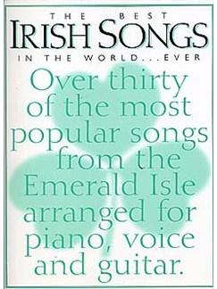 The Best Irish Songs In the World...Ever Books | Piano and vocal with guitar chord boxes and symbols.