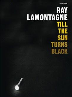 Ray LaMontagne: Till The Sun Turns Black (Piano/Vocal) Books | Piano & Vocal