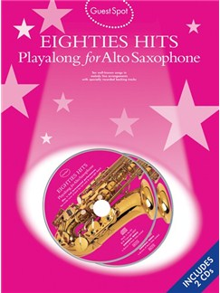 Guest Spot: Eighties Playalong Hits for Alto Saxophone (Book and 2CDs) Books and CDs | Alto Saxophone