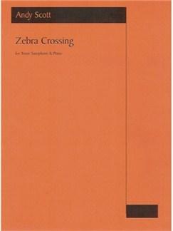Andy Scott: Zebra Crossing (Tenor Sax) Books | Tenor Saxophone, Piano Accompaniment