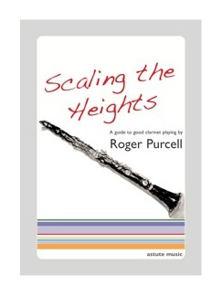 Roger Purcell: Scaling The Heights - A Guide To Good Clarinet Playing Books | Clarinet