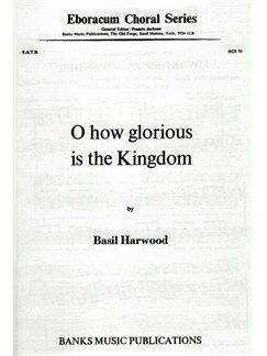 Basil Harwood: O How Glorious Is The Kingdom Books | SATB