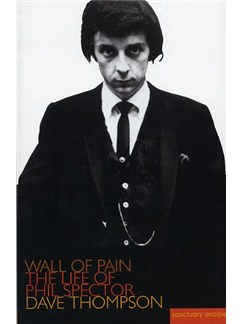 Wall Of Pain - The Life Of Phil Spector Books |