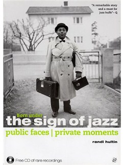 Born Under The Sign Of Jazz: Public Faces, Private Moments Books |