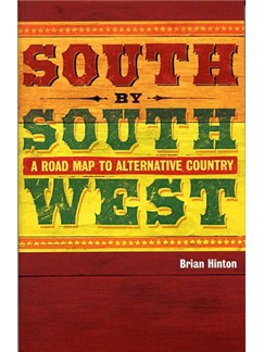 Brian Hinton: South By Southwest - A Road Map To Alternative Country Books |