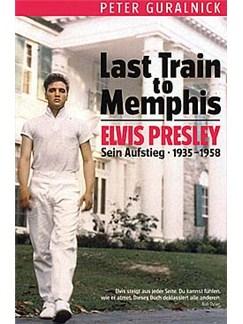 Last Train To Memphis: Elvis Presley - Sein Aufstieg 1935 - 1958 Bog |