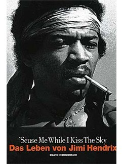 David Henderson: 'Scuse Me While I Kiss The Sky - Das Leben Von Jimi Hendrix Books |