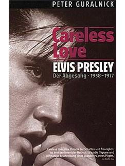 Peter Guralnick: Elvis Presley - Careless Love (Der Abgesang 1958-1977) Buch |