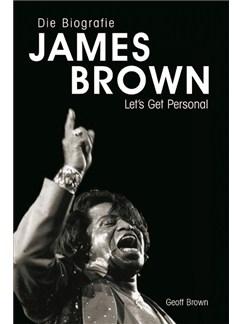 Geoff Brown: Die Biographie James Brown - Let's Get Personal Books |