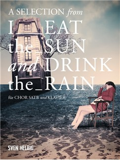 Sven Helbig: A Selection From 'I Eat The Sun And Drink The Rain' Livre | SATB, Chorale, Accompagnement Piano
