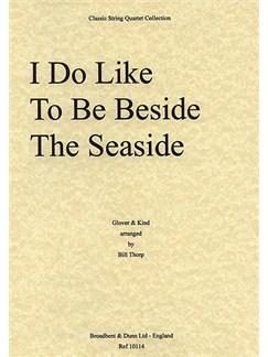 John A. Glover-Kind: I Do Like To Be Beside The Seaside (String Quartet) - Score Books | String Quartet